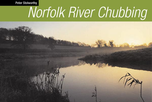 Norfolk rivver chubbing with Peter Stolworthy